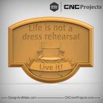 Life Rehearsal Plaque CNC